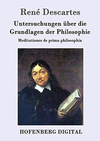 Untersuchungen über die Grundlagen der Philosophie: Meditationes de prima philosophia