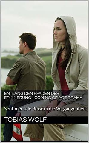 Entlang den Pfaden der Erinnerung - Coming of Age Drama: Sentimentale Reise in die Vergangenheit