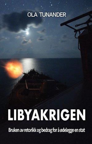 Libyakrigen - bruken av retorikk og bedrag for å ødelegge en stat