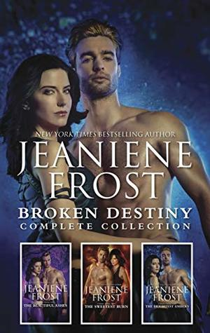 Broken Destiny Complete Collection: The Beautiful Ashes\The Sweetest Burn\The Brightest Embers (A Broken Destiny Novel)