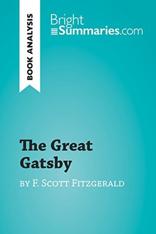 The Great Gatsby by F. Scott Fitzgerald (Book Analysis): Detailed Summary, Analysis and Reading Guide (BrightSummaries.com)