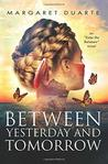 Between Yesterday and Tomorrow (Enter the Between Visionary Fiction) (Volume 3)