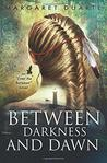 Between Darkness and Dawn: A paranormal adventure of personal growth and transformation (Enter the Between Visionary Fiction Series) (Volume 2)