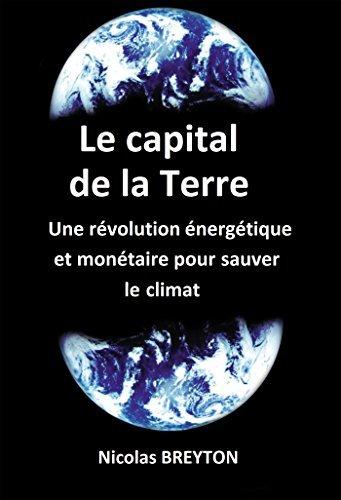 Le capital de la Terre: Une révolution énergétique et monétaire pour sauver le climat