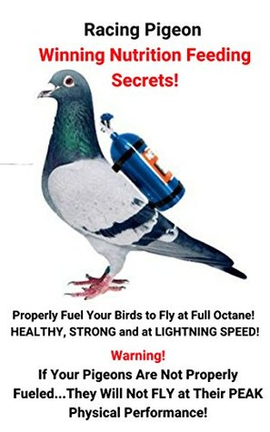 Racing Pigeon Winning Nutrition Feeding Secrets: Racing Pigeon Nutrition