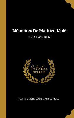 M�moires de Mathieu Mol�: 1614-1628. 1855