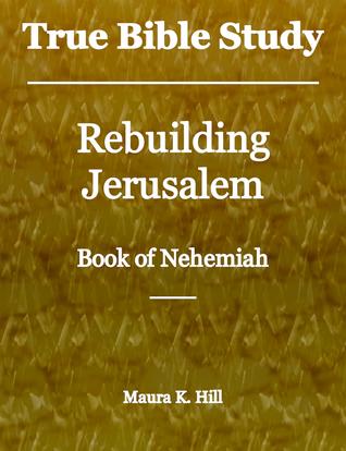 True Bible Study: Rebuilding Jerusalem Book of Nehemiah