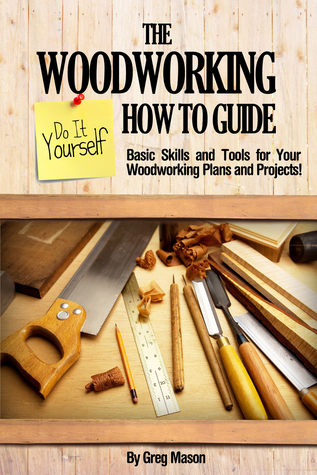 The Woodworking Do It Yourself How To Guide Basic Skills And Tools