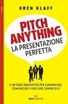 Pitch anything: La presentazione perfetta. Il metodo innovativo per comunicare, convincere e farsi dire sempre di sì