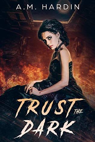 Trust The Dark by A.M. Hardin