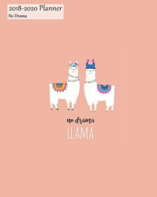 2018-2020 Planner No Drama: 3 Year 2018-2020 Monthly Calendar Organizer Appointment Book, Cute Llama Cover, Three Years 36 Months, 8x10