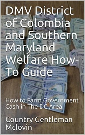 DMV District of Colombia and Southern Maryland Welfare How-To Guide: How to Farm Government Cash in The DC Area