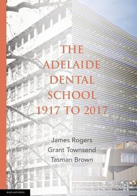 The Adelaide Dental School 1917 to 2017