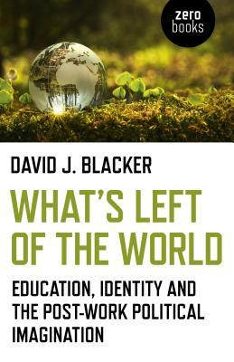 What's Left of the World: Education, Identity and the Post-Work Political Imagination