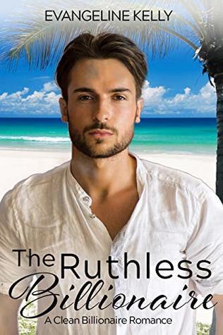 The Ruthless Billionaire (California Elite #2)