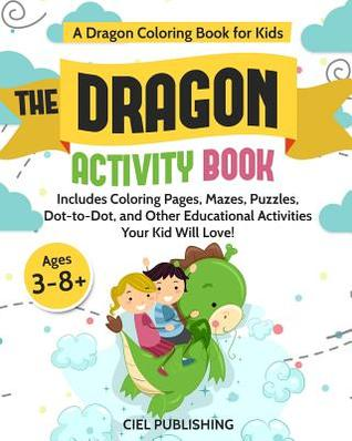 Dragon Activity Book (Ages 3-8): A Dragon Coloring Book for Kids. Includes Coloring Pages, Mazes, Puzzles, Dot to Dot, and Other Educational Activities Your Kid Will Love!