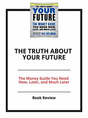 The Truth About Your Future: The Money Guide You Need Now, Later, and Much Later: Book Review