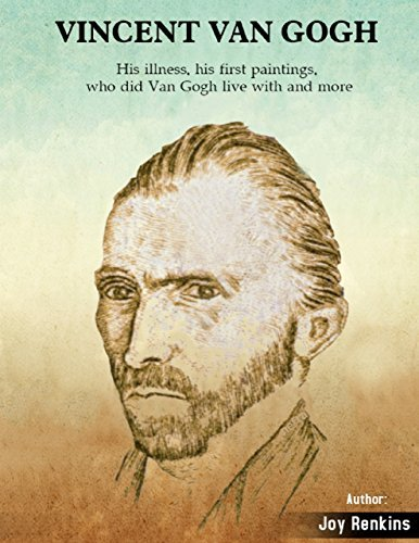 Vincent Van Gogh: His Illness, His First paintings, Who Did Van Gogh Live With and More