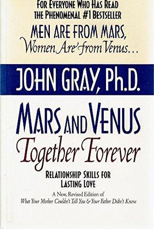 MARS AND VENUS TOGETHER FOREVER : Relationship Skills for Lasting Love