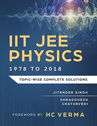 IIT JEE Physics (1978 to 2018): Topic-wise Complete Solutions