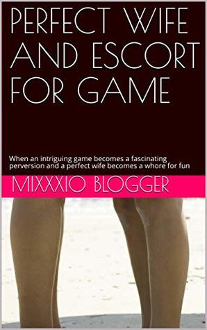 PERFECT WIFE AND ESCORT FOR GAME: When an intriguing game becomes a fascinating perversion and a perfect wife becomes a whore for fun (Red Line Book 2)