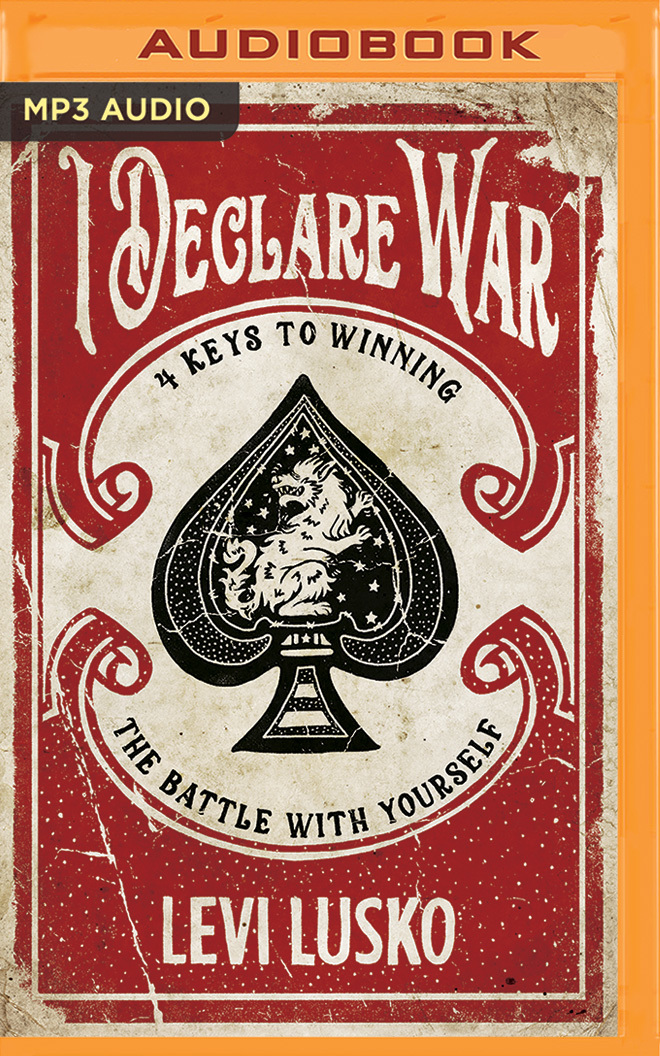 I Declare War: Four Keys to Winning the Battle with Yourself
