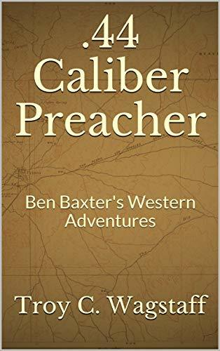 .44 Caliber Preacher: Ben Baxter's Western Adventures