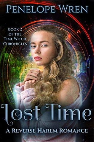 Lost Time: A Reverse Harem Paranormal Romance (The Time Witch Chronicles, #2)