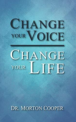 Change Your Voice, Change Your Life: A Quick, Simple Plan for Finding & Using Your Natural Dynamic Voice