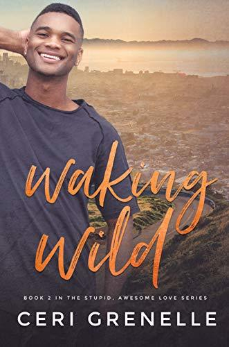 Waking Wild (Stupid Awesome Love Book 2)