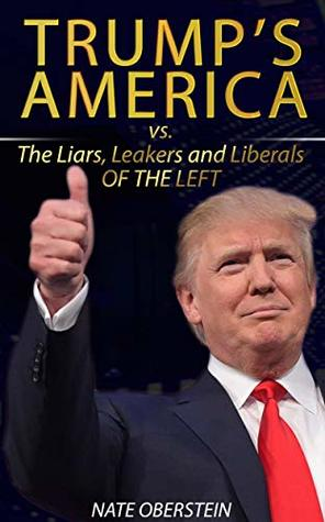 Trump's America: Vs. The Liars, Leakers, and Liberals of The Left