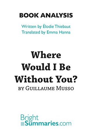 Where Would I Be Without You? by Guillaume Musso (Book Analysis): Detailed Summary, Analysis and Reading Guide (BrightSummaries.com)
