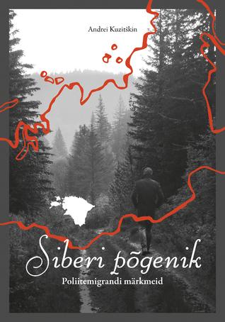 Siberi põgenik. Poliitemigrandi märkmeid