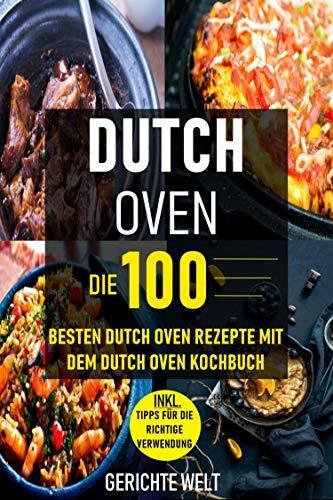 Dutch Oven: Die 100 besten Dutch Oven Rezepte mit dem Dutch Oven Kochbuch