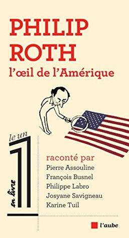 Philip Roth, l'œil de l'Amérique (Le 1 en livre)