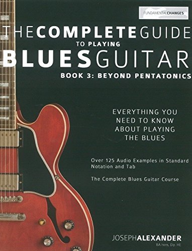 The Complete Guide To Playing Blues Guitar: Book 3 - Beyond Pentatonics