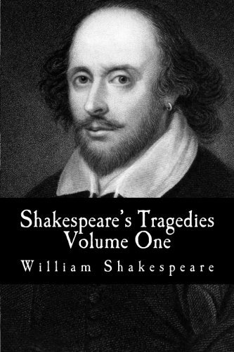 Shakespeare's Tragedies : Volume One: (Hamlet, King Lear, Macbeth, Othello, Romeo and Juliet): Volume 3 ((Mockingbird Classics Deluxe Edition - The Complete Works of Shakespeare))