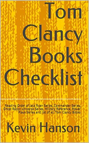 Tom Clancy Books Checklist: Reading Order of Jack Ryan Series, Commander Series, Ghost Recon Universe Series, Military Reference, Power Plays Series and list of all Tom Clancy Books