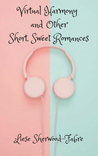 Virtual Harmony and Other Short, Sweet Romances