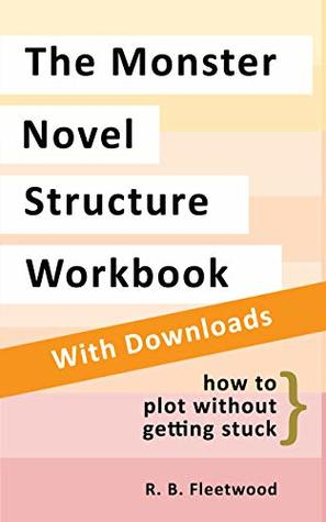 The Monster Novel Structure Workbook by R. B. Fleetwood