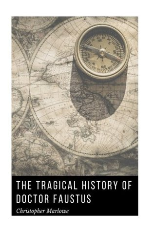 The Tragical History of Doctor Faustus by Christopher Marlowe: The Tragical History of Doctor Faustus by Christopher Marlowe
