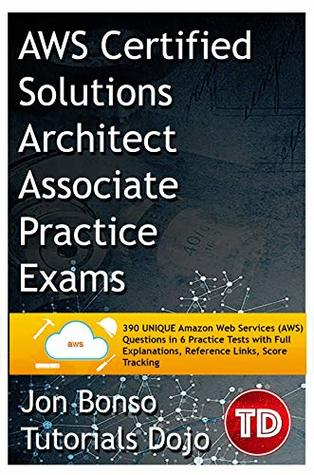 AWS Certified Solutions Architect Associate Practice Exams: 390 UNIQUE Amazon Web Services (AWS) Questions in 6 Practice Tests with Full Explanations, ... Score Tracking (AWS Practice Test Book 1)