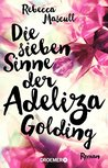 Die sieben Sinne der Adeliza Golding: Roman