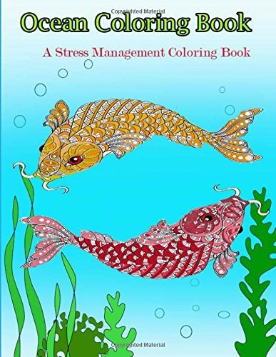 Ocean Coloring Book: Adult Coloring Book Designs: Stress Relief Coloring Book: Garden Designs, Mandalas, Animals, and Paisley Patterns