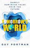 Tomorrow's World: Darkly Humorous Tales from the Future