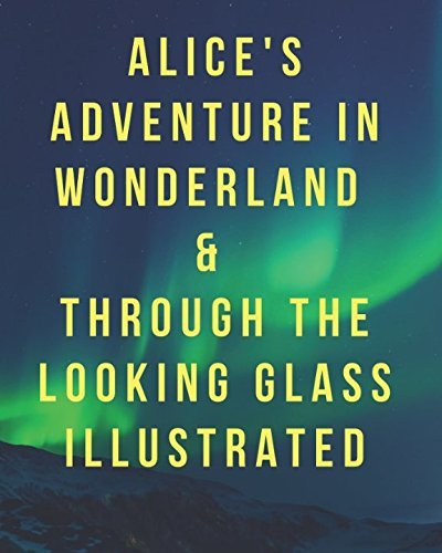 Alice's Adventure in Wonderland & Through the Looking Glass