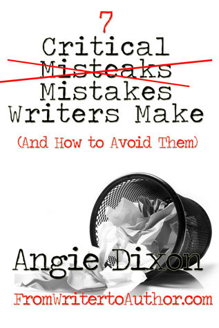 7 Critical Mistakes Writers Make by Angie Dixon