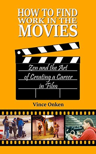 How to Find Work in the Movies: Zen and the Art of Creating a Career in Film