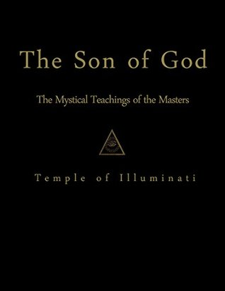 The Son of God: The Mystical Teachings of the Masters: Temple of Illuminati