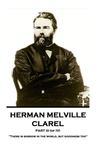 """Herman Melville - Clarel - Part III (of IV): """"There is sorrow in the world, but goodness too"""""""